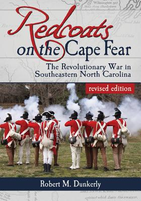 Redcoats on the Cape Fear By Dunkerly, Robert M.